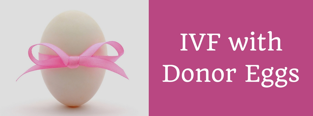 IVF with Donor Eggs: Increase your chances of Conception
