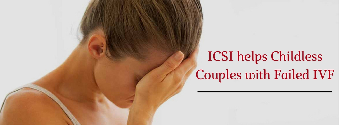 How can ICSI help Childless Couples with Failed IVF?