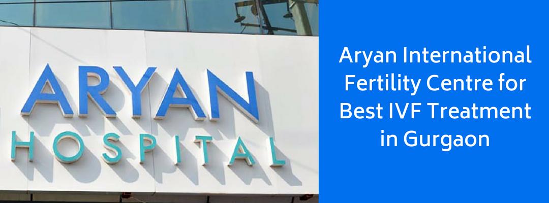 Aryan International Fertility Centre for Best IVF Treatment in Gurgaon
