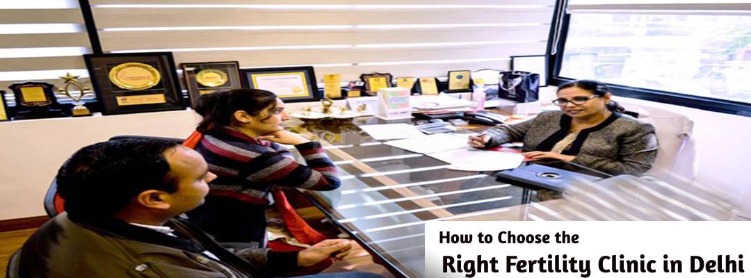 How to choose the right fertility clinic in Delhi?